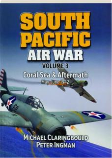 SOUTH PACIFIC AIR WAR, VOLUME 3: Coral Sea & Aftermath, May-June 1942