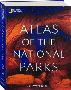<I>NATIONAL GEOGRAPHIC</I> ATLAS OF THE NATIONAL PARKS