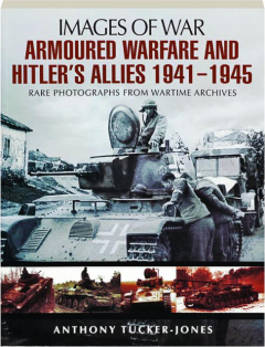 ARMOURED WARFARE AND HITLER'S ALLIES 1941-1945: Images of War