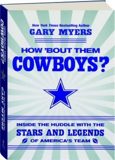HOW 'BOUT THEM COWBOYS? Inside the Huddle with the Stars and Legends of America's Team
