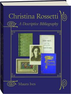 CHRISTINA ROSSETTI: A Descriptive Bibliography