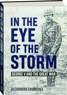IN THE EYE OF THE STORM: George V and the Great War