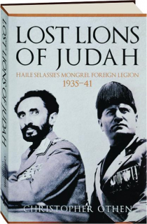 LOST LIONS OF JUDAH: Haile Selassie's Mongrel Foreign Legion 1935-41