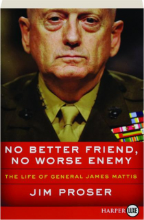 NO BETTER FRIEND, NO WORSE ENEMY: The Life of General James Mattis