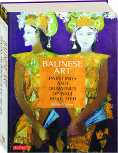 BALINESE ART: Paintings and Drawings of Bali 1800-2010