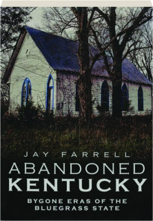ABANDONED KENTUCKY: Bygone Eras of the Bluegrass State