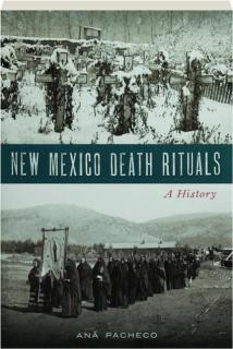 NEW MEXICO DEATH RITUALS: A History