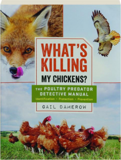 WHAT'S KILLING MY CHICKENS? The Poultry Predator Detective Manual