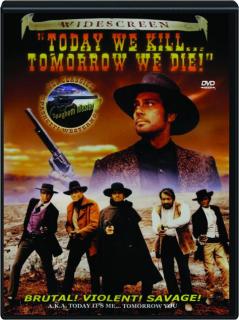 TODAY WE KILL...TOMORROW WE DIE!