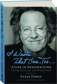 I WROTE THAT ONE, TOO...: A Life in Songwriting from Willie to Whitney