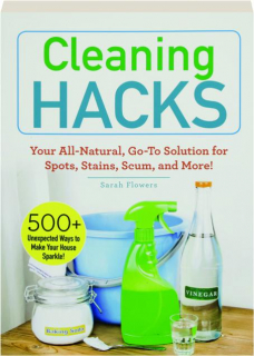 CLEANING HACKS: Your All-Natural, Go-To Solution for Spots, Stains, Scum, and More!