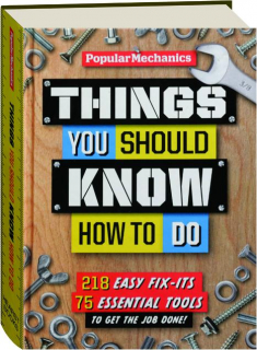 <I>POPULAR MECHANICS</I> THINGS YOU SHOULD KNOW HOW TO DO