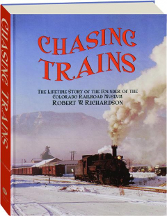 CHASING TRAINS: The Lifetime Story of the Founder of the Colorado Railroad Museum