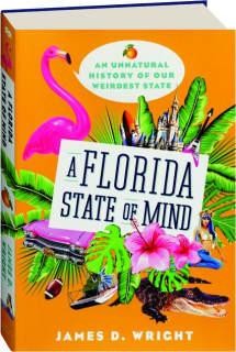 A FLORIDA STATE OF MIND: An Unnatural History of America's Weirdest State