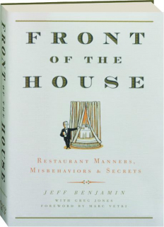 FRONT OF THE HOUSE: Restaurant Manners, Misbehaviors and Secrets