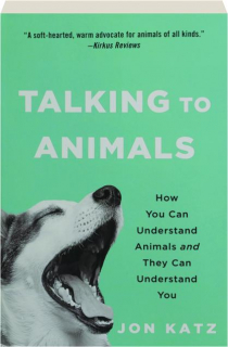 TALKING TO ANIMALS: How You Can Understand Animals and They Can Understand You