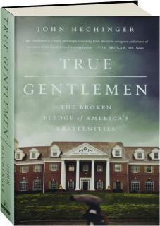TRUE GENTLEMEN: The Broken Pledge of America's Fraternities