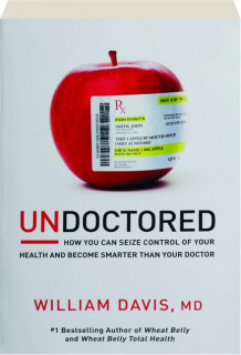 UNDOCTORED: How You Can Seize Control of Your Health and Become Smarter Than Your Doctor