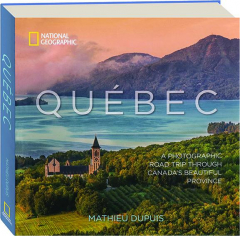 QUEBEC: A Photographic Road Trip Through Canada's Beautiful Province