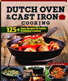 DUTCH OVEN & CAST IRON COOKING, REVISED THIRD EDITION