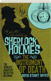 THE INSTRUMENT OF DEATH: The Further Adventures of Sherlock Holmes