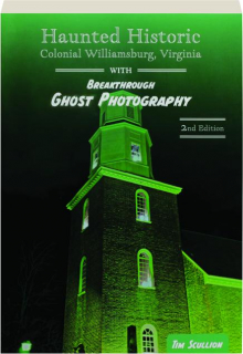 HAUNTED HISTORIC COLONIAL WILLIAMSBURG, VIRGINIA, 2ND EDITION