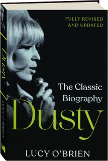 DUSTY, REVISED: The Classic Biography