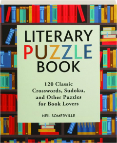 LITERARY PUZZLE BOOK: 120 Classic Crosswords, Sudoku, and Other Puzzles for Book Lovers