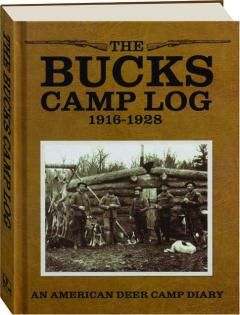 THE BUCKS CAMP LOG, 1916-1928: The Wisconsin Deer Camp Diary