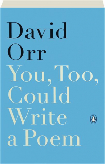 YOU, TOO, COULD WRITE A POEM: Selected Reviews and Essays, 2000-2015