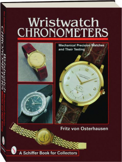 WRISTWATCH CHRONOMETERS: Mechanical Precision Watches and Their Testing