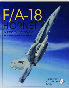 MCDONNELL-DOUGLAS F / A-18 HORNET: A Photo Chronicle