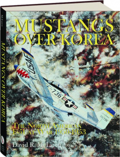 MUSTANGS OVER KOREA: The North American F-51 at War 1950-1953