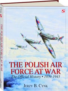 THE POLISH AIR FORCE AT WAR, VOL. 1, 1939-1943