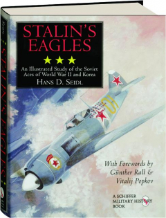 STALIN'S EAGLES: An Illustrated Study of the Soviet Aces of World War II and Korea
