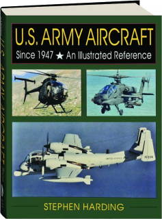U.S. ARMY AIRCRAFT SINCE 1947: An Illustrated Reference
