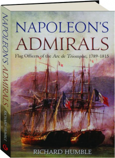 NAPOLEON'S ADMIRALS: Flag Officers of the Arc de Triomphe, 1789-1815