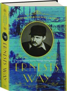 ERNEST'S WAY: An International Journey Through Hemingway's Life