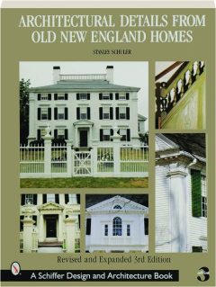 ARCHITECTURAL DETAILS FROM OLD NEW ENGLAND HOMES, REVISED 3RD EDITION