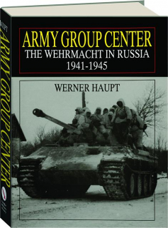 ARMY GROUP CENTER: The Wehrmacht in Russia 1941-1945