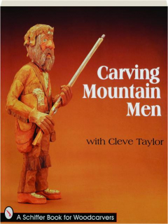 CARVING MOUNTAIN MEN WITH CLEVE TAYLOR