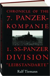 "CHRONICLE OF THE 7.PANZER-KOMPANIE I.SS-PANZER DIVISION ""LEIBSTANDARTE"""