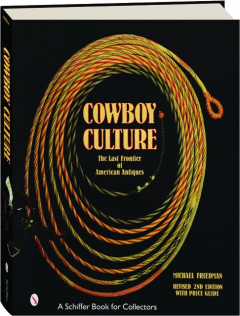 COWBOY CULTURE, REVISED SECOND EDITION: The Last Frontier of American Antiques