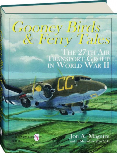GOONEY BIRDS & FERRY TALES: The 27th Air Transport Group in World War II