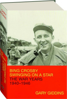 BING CROSBY: Swinging on a Star--The War Years 1940-1946