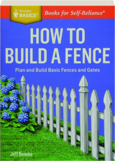 HOW TO BUILD A FENCE: Plan and Build Basic Fences and Gates