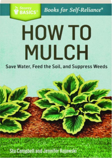 HOW TO MULCH: Save Water, Feed the Soil, and Suppress Weeds