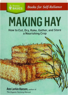 MAKING HAY: How to Cut, Dry, Rake, Gather, and Store a Nourishing Crop