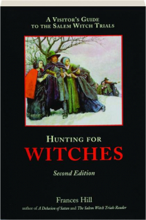 HUNTING FOR WITCHES, SECOND EDITION: A Visitor's Guide to the Salem Witch Trials