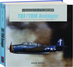 TBF / TBM AVENGER: Grumman's First Torpedo Bomber in World War II